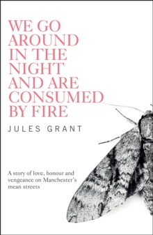We Go Around in the Night and are Consumed by Fire, Paperback Book