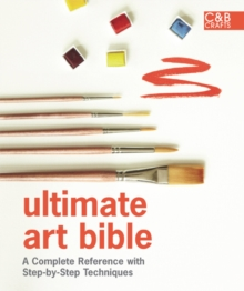 Ultimate Art Bible : A Complete Reference with Step-by-step Techniques, Hardback Book