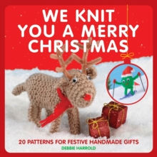 We Knit You a Merry Christmas : 20 patterns for festive handmade gifts, Paperback / softback Book