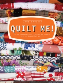 Quilt Me! : Using inspirational fabrics to create over 20 beautiful quilts, Hardback Book
