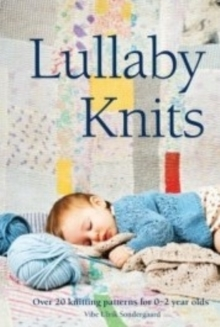 Lullaby Knits : Over 20 knitting patterns for 0-2 year olds, Hardback Book