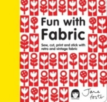 Fun with Fabric : Sew, cut, print and stick with retro and vintage fabric, Hardback Book
