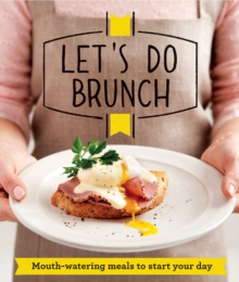 Let's Do Brunch : Morning Meals to Start Your Day, Paperback Book