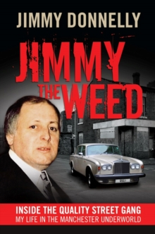 Jimmy The Weed : Inside the Quality Street Gang: My Life in the Manchester Underworld, Paperback Book