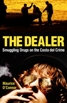 The Dealer : Smuggling Drugs on the Costa del Crime, Paperback Book