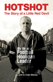 Hotshot : The Story of a Little Red Devil: My Life as a Football Hooligan Leader, Paperback Book