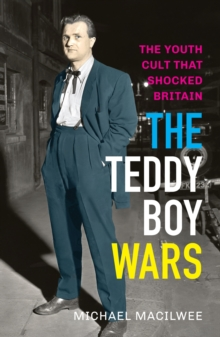 The Teddy Boy Wars : The Youth Cult That Shocked Britain, Paperback Book