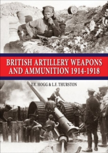 British Artillery Weapons and Ammunition 1914-1918, Paperback / softback Book