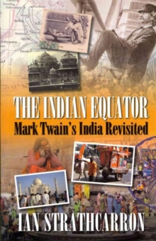 Indian Equator : Mark Twain's India Revisited, Paperback / softback Book