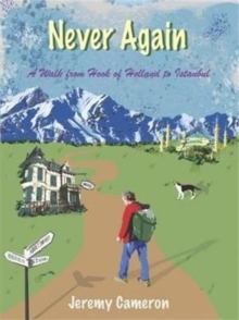 Never Again : A Walk from Hook of Holland to Istanbul, Paperback / softback Book