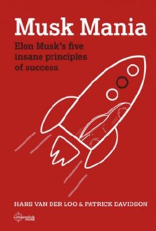 Musk Mania : Elon Musk's five insane principles of success, Hardback Book