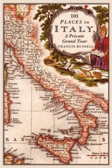 101 Places in Italy : A Private Grand Tour, Paperback Book