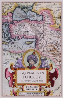 123 Places in Turkey : A Private Grand Tour, Paperback / softback Book