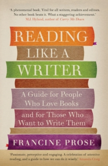 Reading Like a Writer : A Guide for People Who Love Books and for Those Who Want to Write Them, Paperback / softback Book