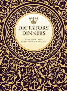 Dictators' Dinners : The Bad Taste Guide to Entertaining Tyrants, Hardback Book