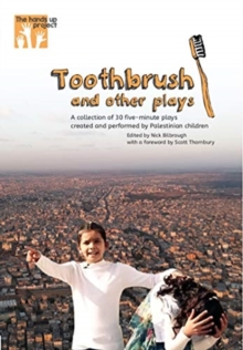 Toothbrush and other plays : A collection of 30 five-minute plays created and performed by Palestinian children, Paperback / softback Book