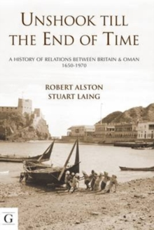 Unshook Till the End of Time : A History of Relations Between Britain & Oman 1650 - 1970, Paperback Book