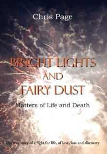 Bright Lights and Fairy Dust : Matters of Life and Death, Hardback Book