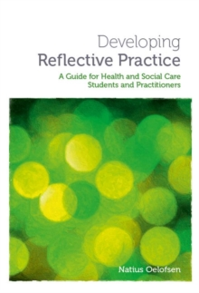 Developing Reflective Practice : A Guide for Students and Practitioners of Health and Social Care, Paperback / softback Book