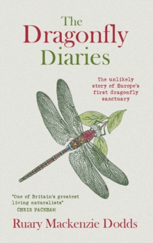 The Dragonfly Diaries : The Unlikely Story of Europe's First Dragonfly Sanctuary, Paperback / softback Book