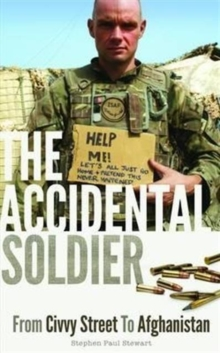 The Accidental Soldier : From Civvy Street to Afghanistan, Paperback Book