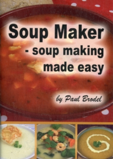 Soup Maker : Soup Making Made Easy, Paperback Book