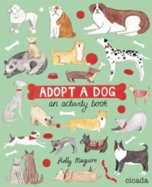 Adopt-a-Dog : An illustrated guide to choosing and caring for a dog, Paperback / softback Book