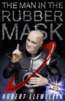 The Man In The Rubber Mask : The Inside Smegging Story of Red Dwarf, Paperback / softback Book