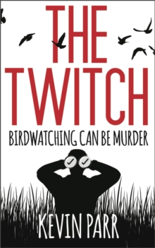 The Twitch : Birdwatching can be murder..., Paperback / softback Book