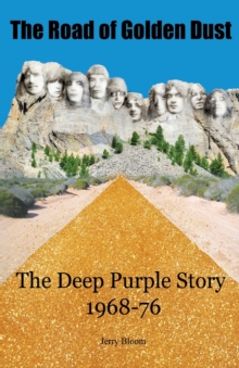 The Road of Golden Dust : The Deep Purple Story 1968-76, Paperback Book