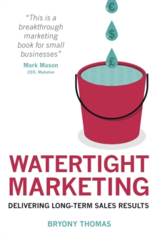 Watertight Marketing : Delivering Long-Term Sales Results, Paperback Book