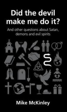 Did the devil make me do it? : and other questions about Satan, evil spirits and demons, Paperback / softback Book