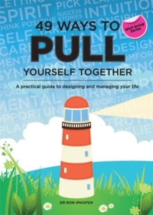 49 Ways to Pull Yourself Together : A Practical Guide to Designing and Managing Your Life, Paperback / softback Book