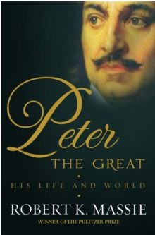 Peter the Great : The compelling story of the man who created modern Russia, founded St Petersburg and made his country part of Europe, Hardback Book