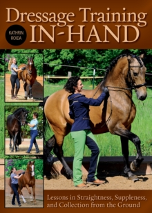 Dressage Training In-Hand : Lessons in Straightness, Suppleness, and Collection from the Gound, Hardback Book