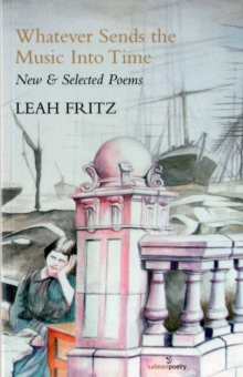 Whatever Sends The Music Into Time : New & Selected Poems, Paperback / softback Book