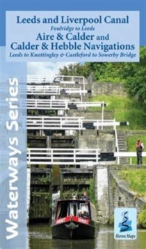 Leeds and Liverpool Canal - Foulridge to Sowerby Bridge : Aire and Calder and Calder and Hebble Navigations from Leeds to Knottingley and Castleford to Sowerby Bridge, Sheet map, folded Book