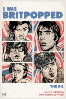 I Was Britpopped : The A-Z of Britpop, Paperback Book