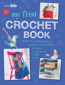 My First Crochet Book : 35 Fun and Easy Crochet Projects for Children Aged 7 Years+, Paperback / softback Book