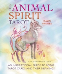 The Animal Wisdom Tarot : An Inspirational Guide to Using Tarot Cards and Their Meanings,  Book