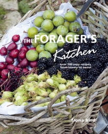The Forager's Kitchen : Over 100 Easy Recipes, from Savoury to Sweet, Hardback Book