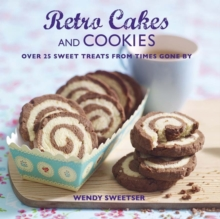 Retro Cakes and Cookies : Over 25 Sweet Treats from Times Gone by, Hardback Book