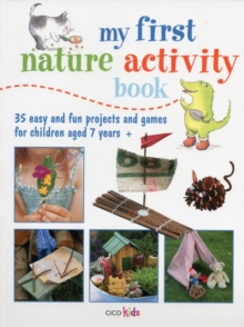 My First Nature Activity Book : 35 Easy and Fun Outdoor Projects for Children Aged 7 Years +, Paperback / softback Book