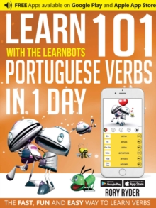 Learn 101 Portugese Verbs in 1 Day with the Learnbots : The Fast, Fun and Easy Way to Learn Verbs, Paperback Book