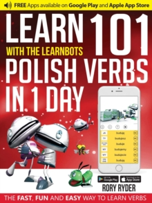 Learn 101 Polish Verbs in 1 Day with the Learnbots : The Fast, Fun and Easy Way to Learn Verbs, Paperback / softback Book
