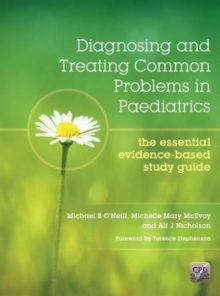 Diagnosing and Treating Common Problems in Paediatrics : The Essential Evidence-Based Study Guide, Paperback / softback Book