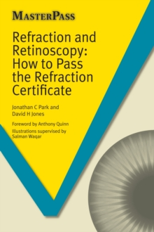 Refraction and Retinoscopy : How to Pass the Refraction Certificate, Paperback / softback Book