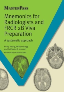 Mnemonics for Radiologists and FRCR 2B Viva Preparation : A Systematic Approach, Paperback Book