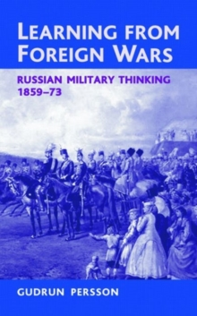 Learning from Foreign Wars : Russian Military Thinking 1859-73, Hardback Book