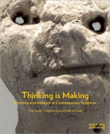 Thinking is Making : Presence and Absence in Contemporary Sculpture, Hardback Book